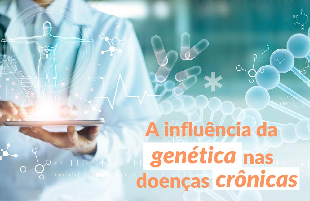 a influência da genética nas doenças crônicas